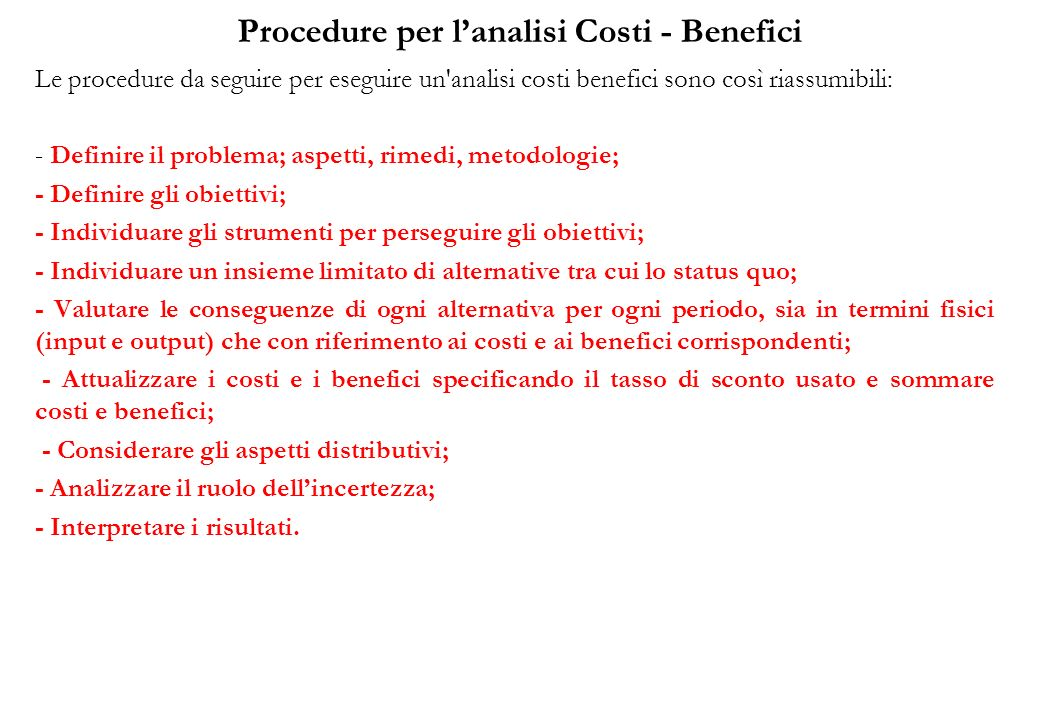 Procedure per lanalisi Costi - Benefici Le procedure da seguire per eseguire un'analisi costi benefici sono così riassumibili: - Definire il problema;