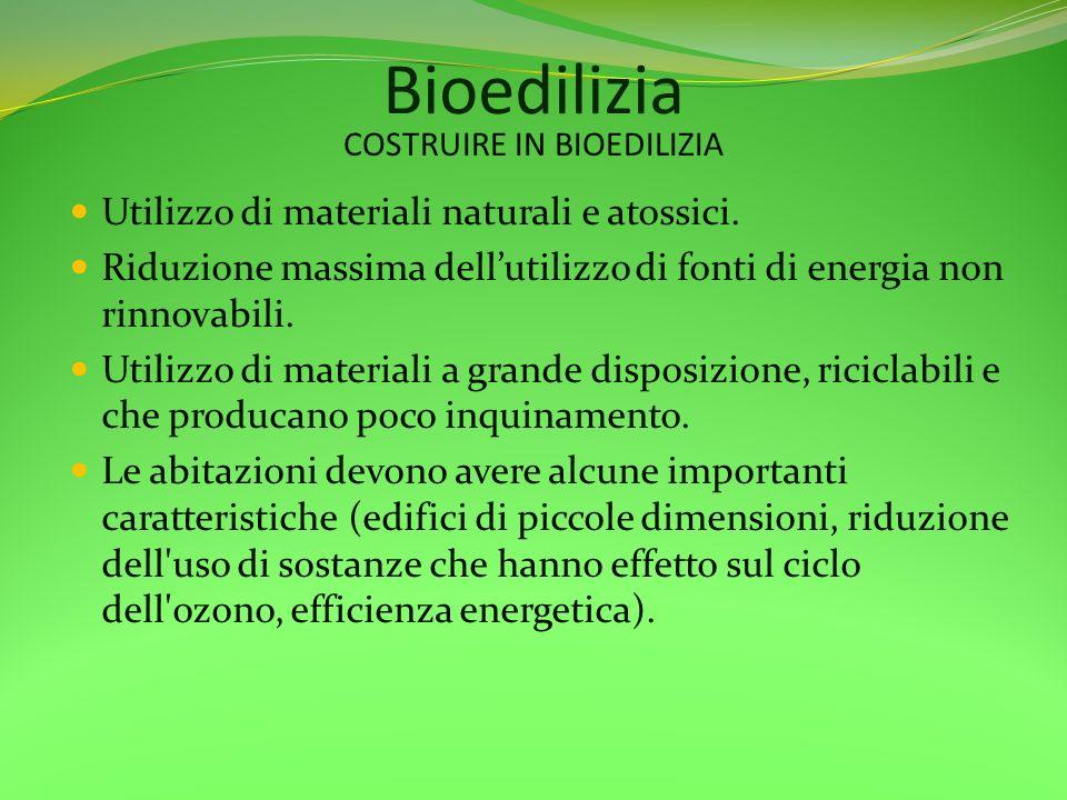Bioedilizia Utilizzo di materiali naturali e atossici. Riduzione massima dellutilizzo di fonti di energia non rinnovabili. Utilizzo di materiali a gra