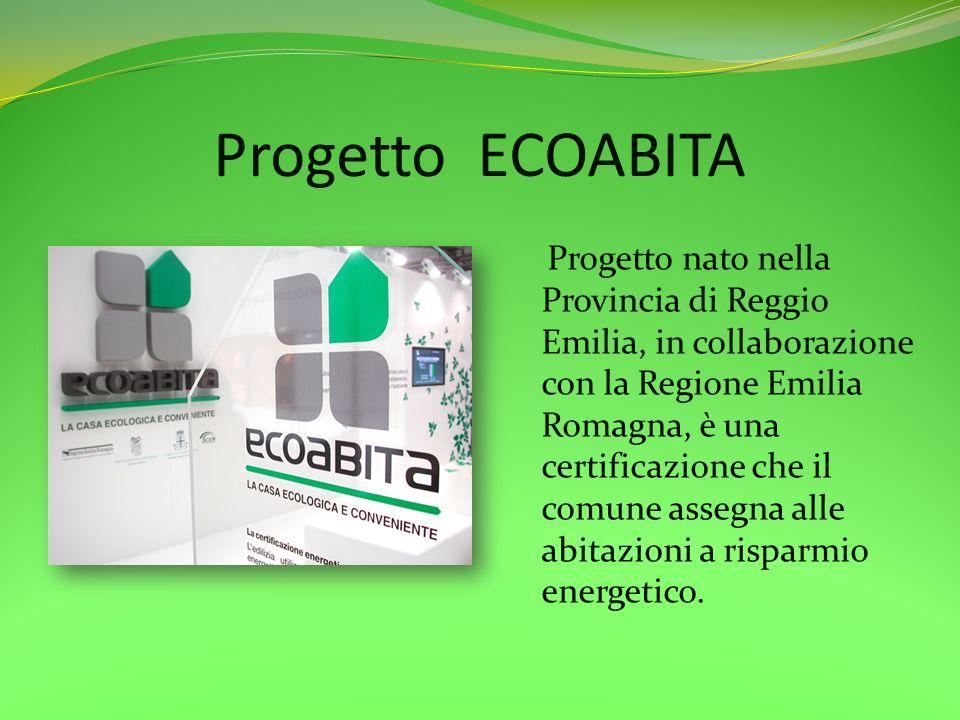 Progetto ECOABITA Progetto nato nella Provincia di Reggio Emilia, in collaborazione con la Regione Emilia Romagna, è una certificazione che il comune
