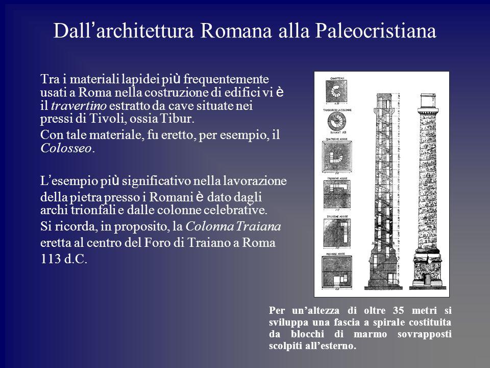 Dall architettura Romana alla Paleocristiana Tra i materiali lapidei pi ù frequentemente usati a Roma nella costruzione di edifici vi è il travertino estratto da cave situate nei pressi di Tivoli, ossia Tibur.