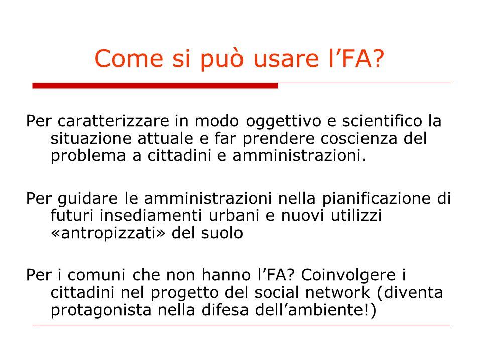 Come si può usare lFA? Per caratterizzare in modo oggettivo e scientifico la situazione attuale e far prendere coscienza del problema a cittadini e am