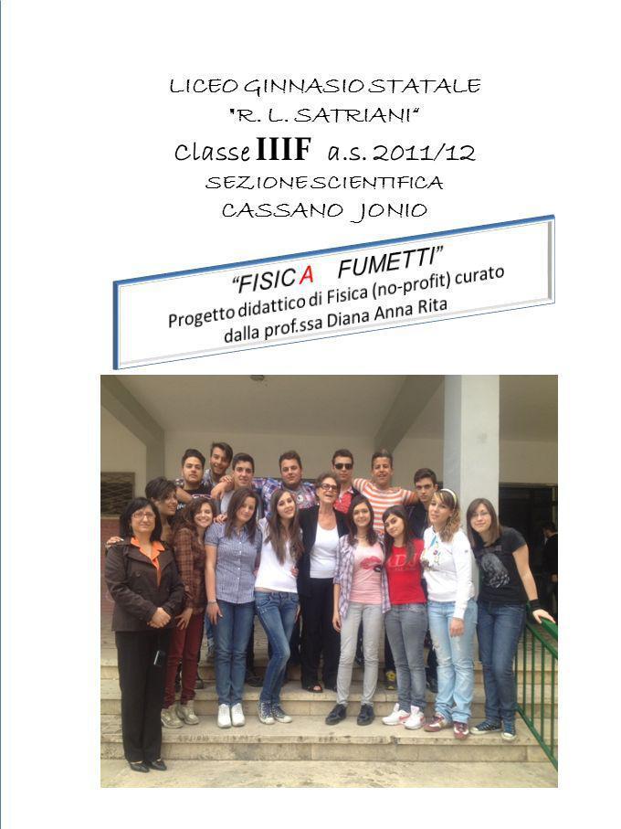 1 LICEO GINNASIO STATALE R. L. SATRIANI Classe IIIF a.s. 2011/12 SEZIONE SCIENTIFICA CASSANO JONIO