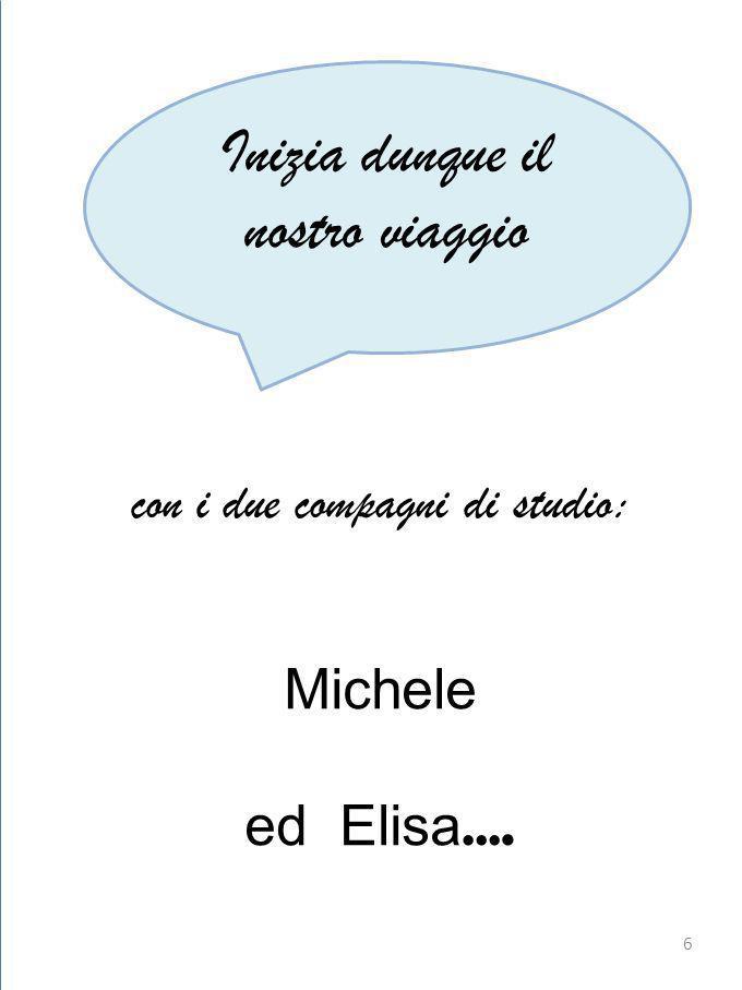 con i due compagni di studio: Michele ed Elisa …. Inizia dunque il nostro viaggio 6