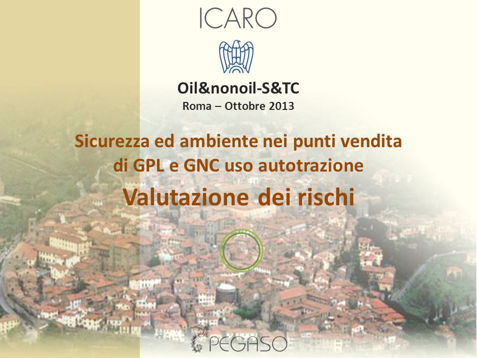 Pag. 1 Ottobre 2013 Sicurezza ed ambiente nei punti vendita di GPL e GNC uso autotrazione Valutazione dei rischi Oil&nonoil-S&TC Roma – Ottobre 2013