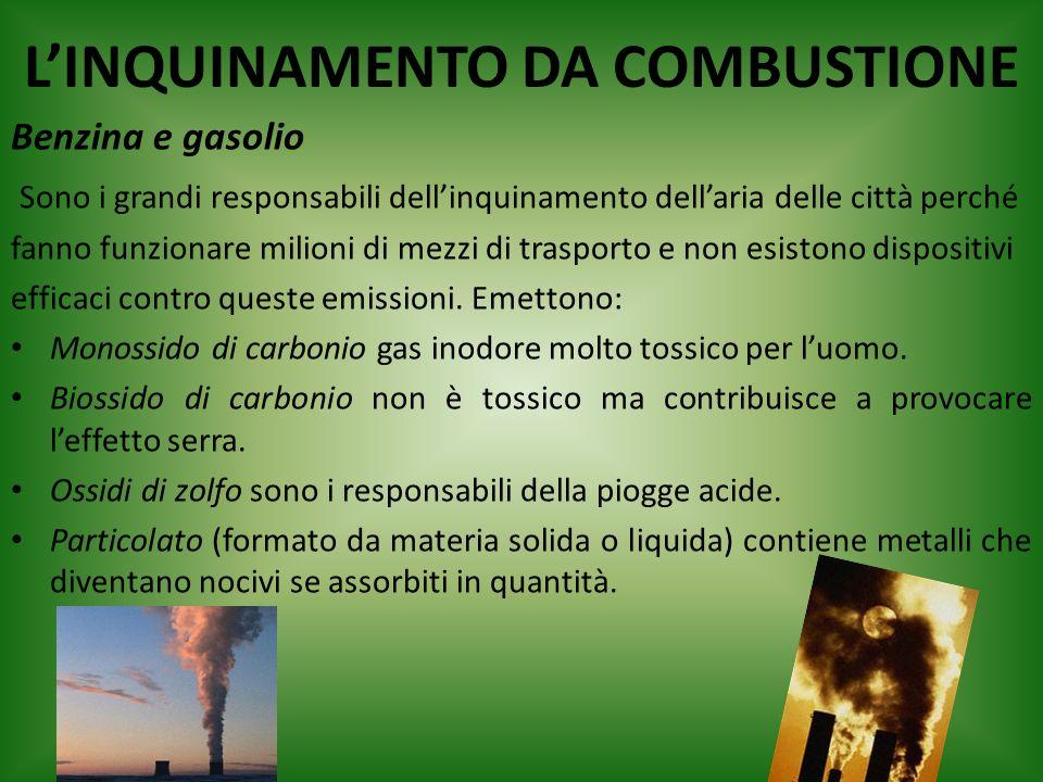 LINQUINAMENTO DA COMBUSTIONE Benzina e gasolio Sono i grandi responsabili dellinquinamento dellaria delle città perché fanno funzionare milioni di mez