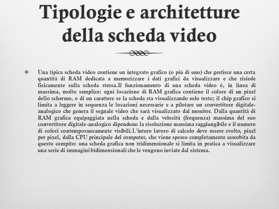 Tipologie e architetture della scheda video Una tipica scheda video contiene un integrato grafico (o più di uno) che gestisce una certa quantità di RA