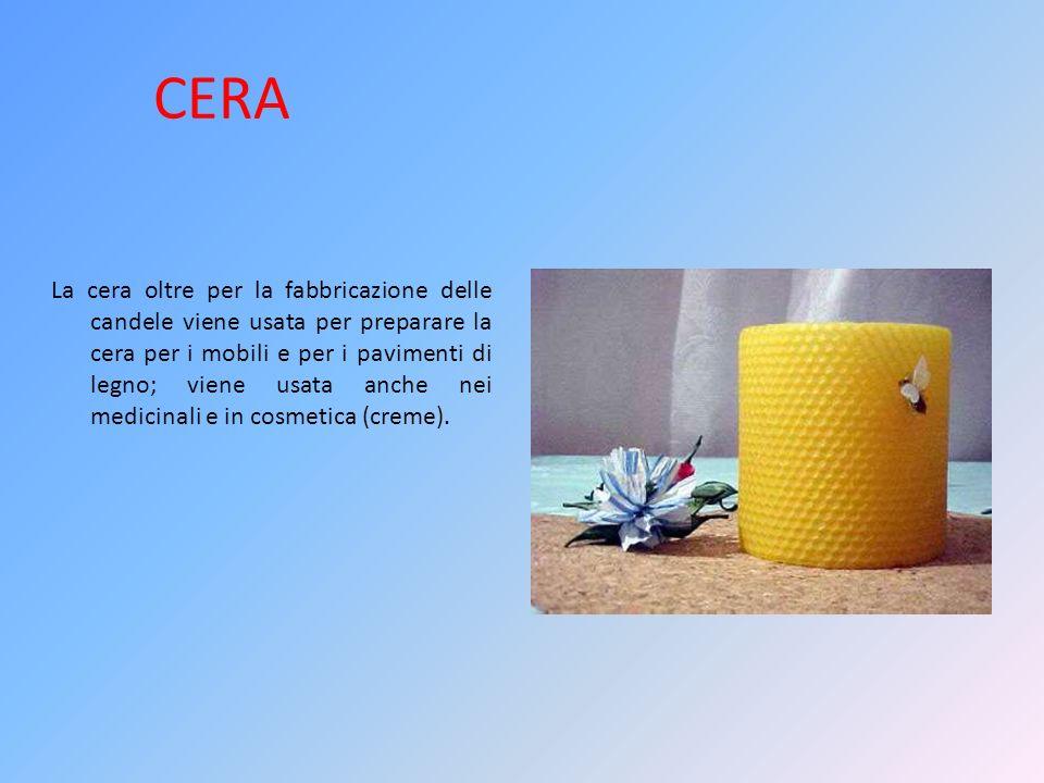 CERA La cera oltre per la fabbricazione delle candele viene usata per preparare la cera per i mobili e per i pavimenti di legno; viene usata anche nei