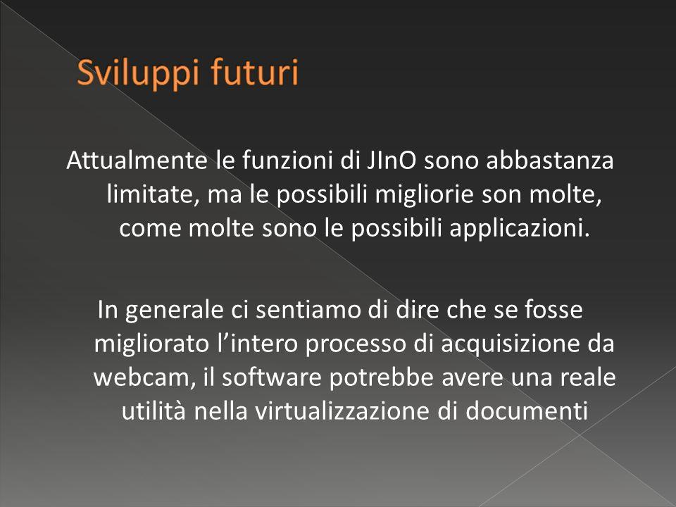 Attualmente le funzioni di JInO sono abbastanza limitate, ma le possibili migliorie son molte, come molte sono le possibili applicazioni.