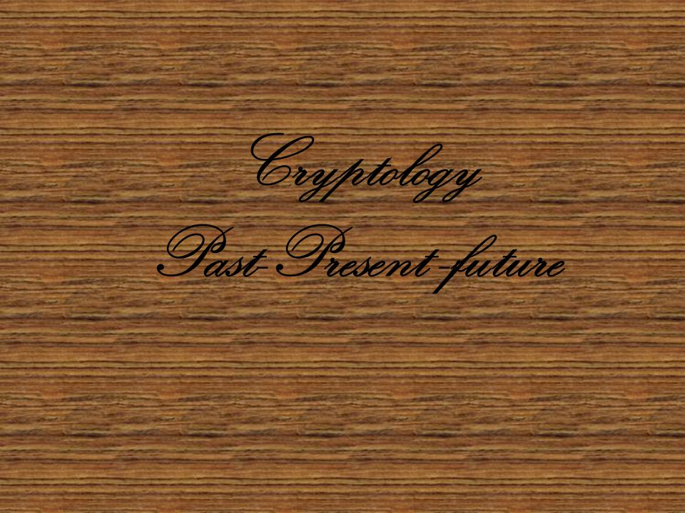 Cryptology Past-Present -future