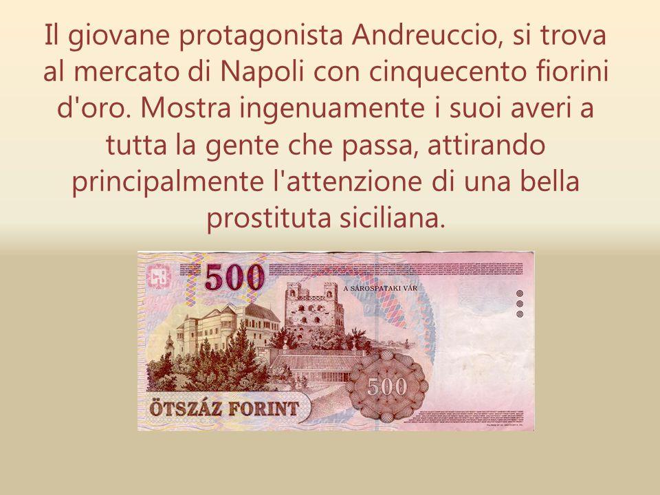 Il giovane protagonista Andreuccio, si trova al mercato di Napoli con cinquecento fiorini d'oro. Mostra ingenuamente i suoi averi a tutta la gente che