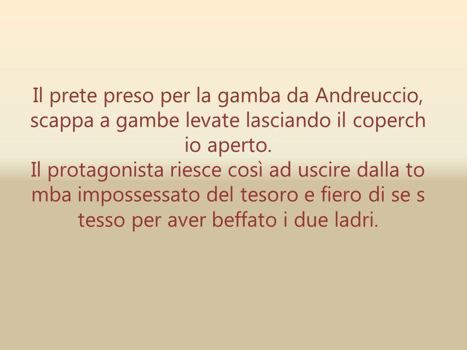 Il prete preso per la gamba da Andreuccio, scappa a gambe levate lasciando il coperch io aperto. Il protagonista riesce così ad uscire dalla to mba im