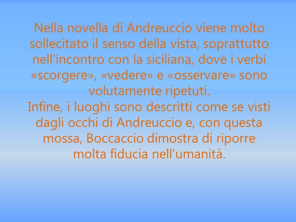 Nella novella di Andreuccio viene molto sollecitato il senso della vista, soprattutto nell'incontro con la siciliana, dove i verbi «scorgere», «vedere