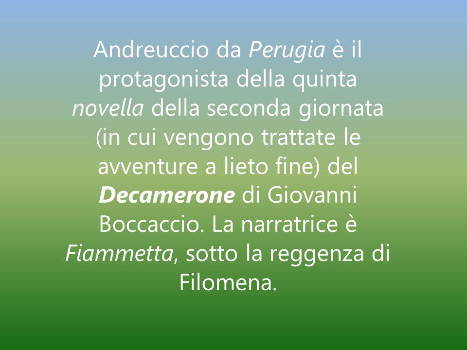 Andreuccio da Perugia è il protagonista della quinta novella della seconda giornata (in cui vengono trattate le avventure a lieto fine) del Decamerone