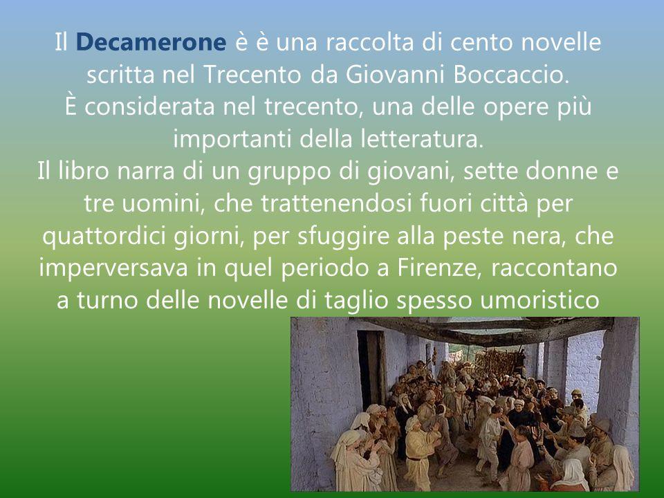 Il Decamerone è è una raccolta di cento novelle scritta nel Trecento da Giovanni Boccaccio. È considerata nel trecento, una delle opere più importanti