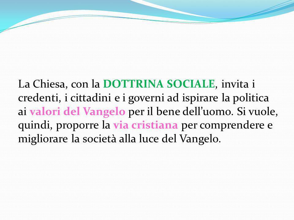 La DOTTRINA SOCIALE è, dunque, il complesso di principi, insegnamenti e direttive della Chiesa cattolica intesi a risolvere, secondo lo spirito del Vangelo, i problemi socio-politico-economici.