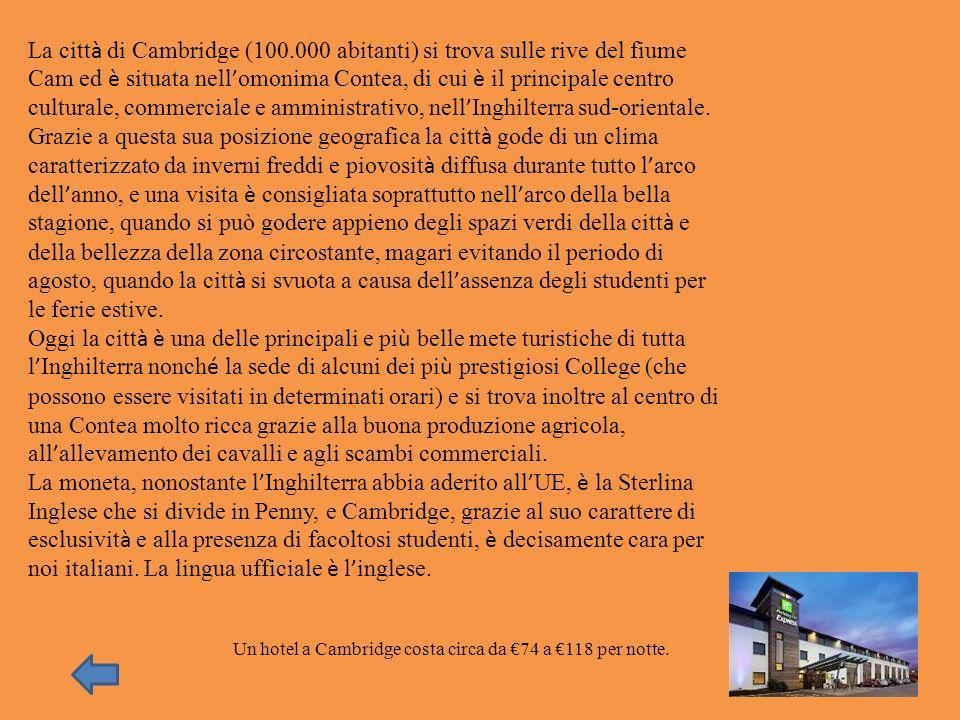 La citt à di Cambridge (100.000 abitanti) si trova sulle rive del fiume Cam ed è situata nell omonima Contea, di cui è il principale centro culturale,