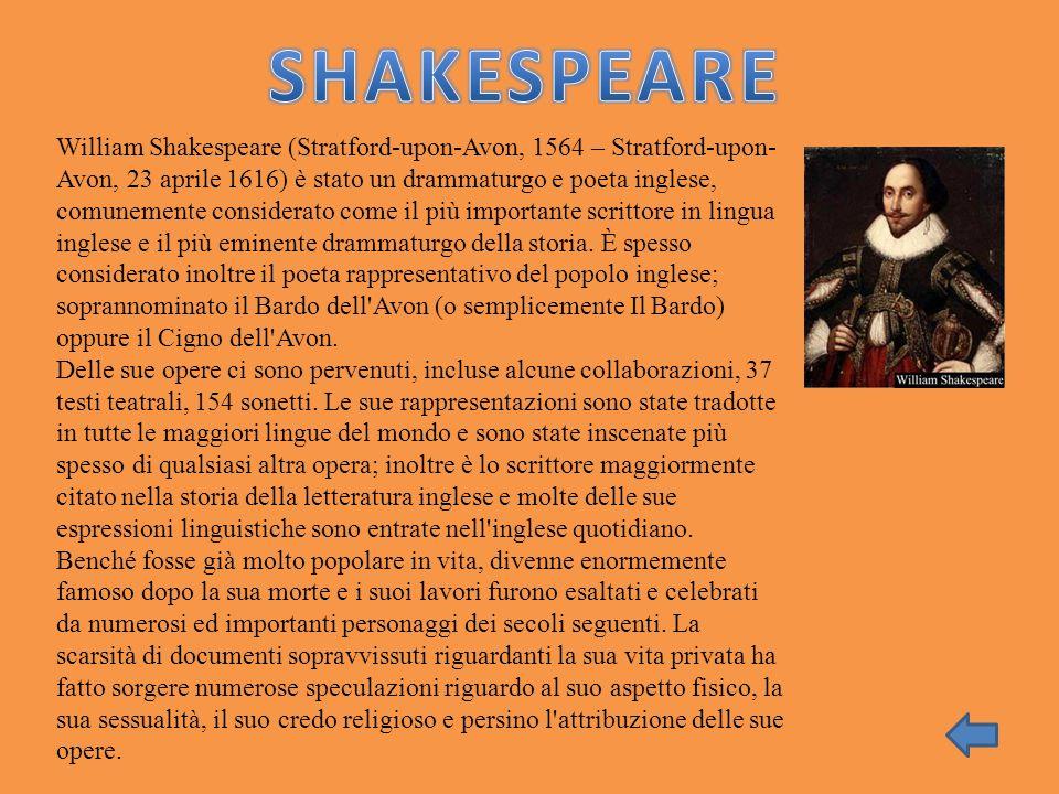 William Shakespeare (Stratford-upon-Avon, 1564 – Stratford-upon- Avon, 23 aprile 1616) è stato un drammaturgo e poeta inglese, comunemente considerato