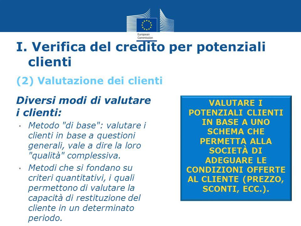 I. Verifica del credito per potenziali clienti Diversi modi di valutare i clienti: Metodo