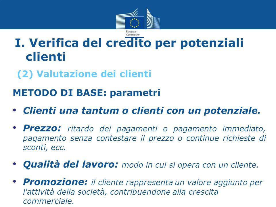 I. Verifica del credito per potenziali clienti METODO DI BASE: parametri Clienti una tantum o clienti con un potenziale. Prezzo: ritardo dei pagamenti