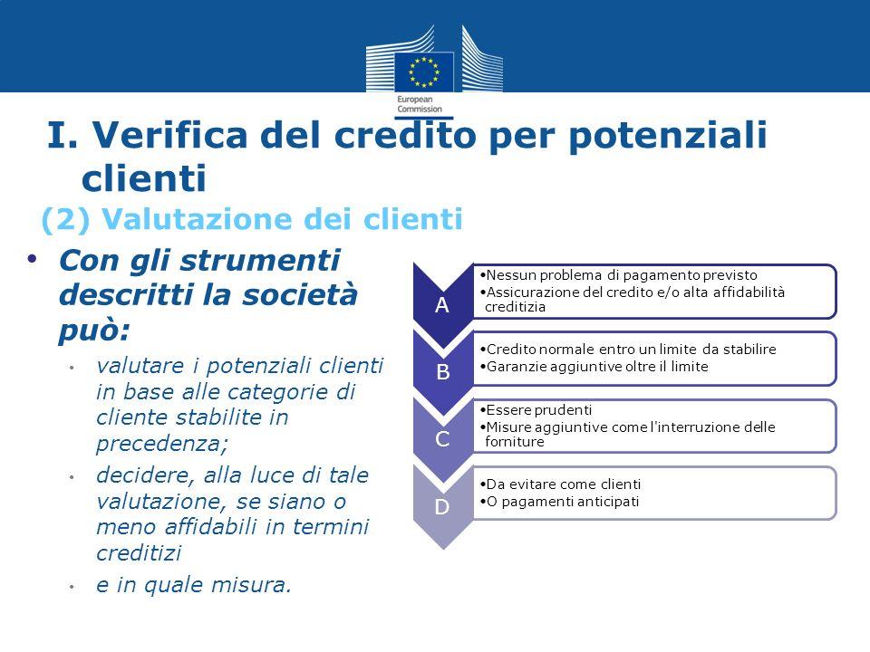 I. Verifica del credito per potenziali clienti Con gli strumenti descritti la società può: valutare i potenziali clienti in base alle categorie di cli