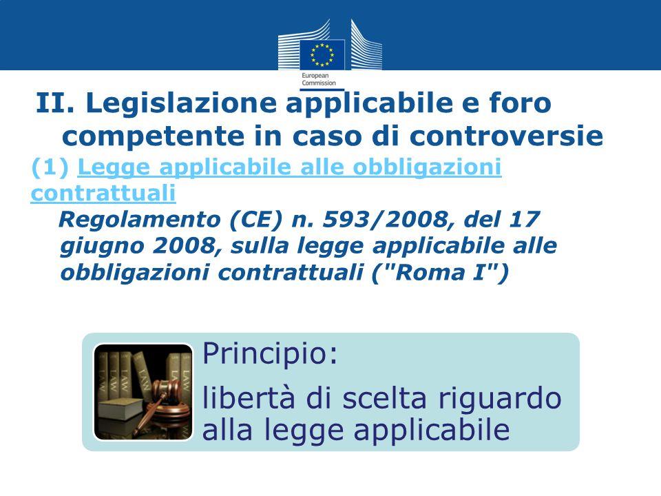 II. Legislazione applicabile e foro competente in caso di controversie Regolamento (CE) n. 593/2008, del 17 giugno 2008, sulla legge applicabile alle