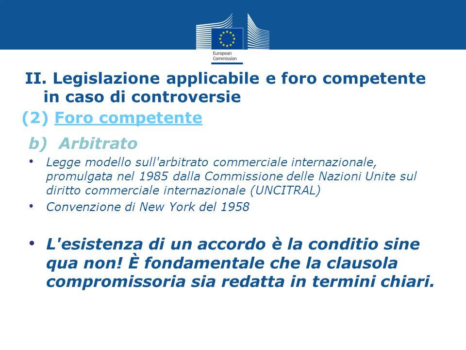 II. Legislazione applicabile e foro competente in caso di controversie (2) Foro competente b) Arbitrato Legge modello sull'arbitrato commerciale inter