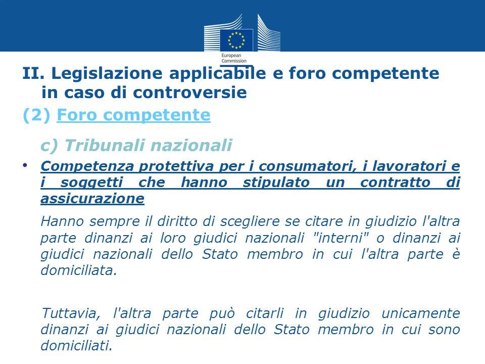c) Tribunali nazionali Competenza protettiva per i consumatori, i lavoratori e i soggetti che hanno stipulato un contratto di assicurazione Hanno semp