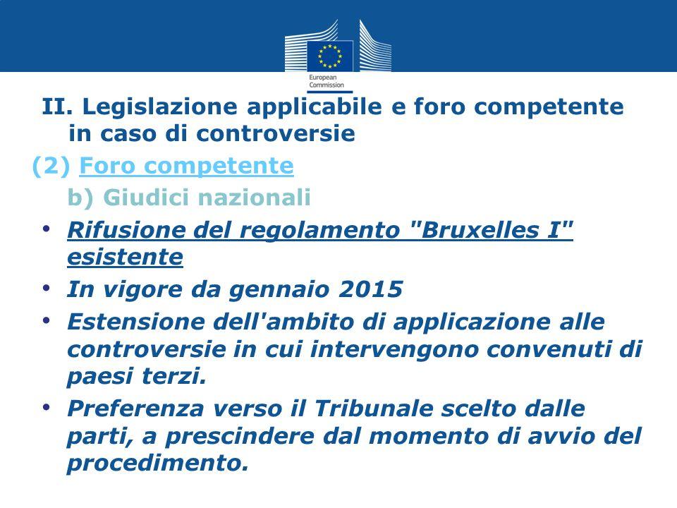 II. Legislazione applicabile e foro competente in caso di controversie b) Giudici nazionali Rifusione del regolamento