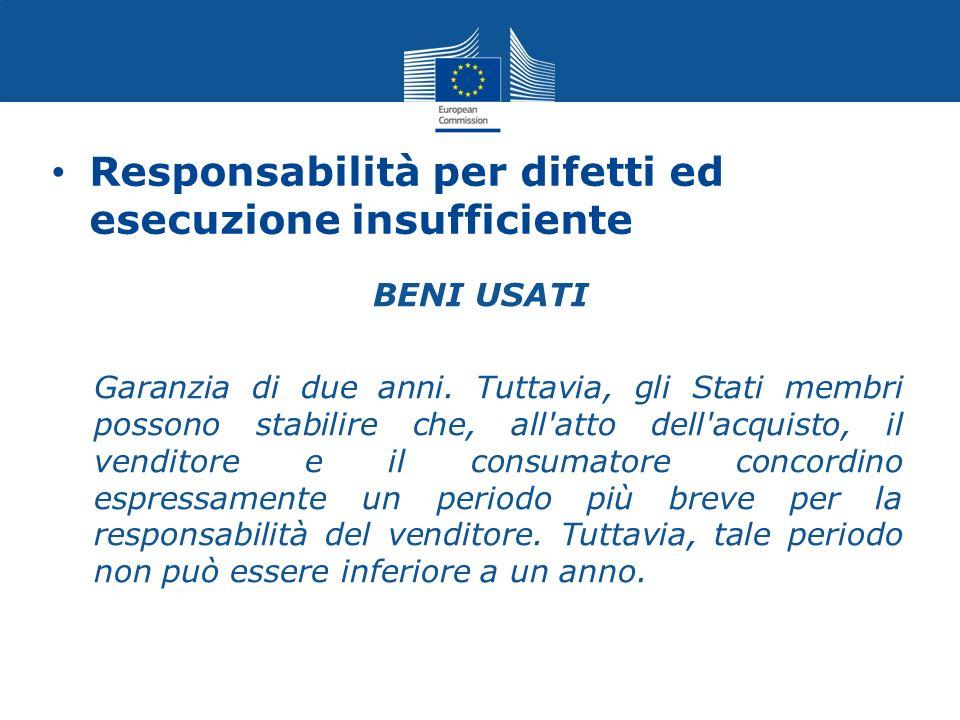 Responsabilità per difetti ed esecuzione insufficiente BENI USATI Garanzia di due anni. Tuttavia, gli Stati membri possono stabilire che, all'atto del