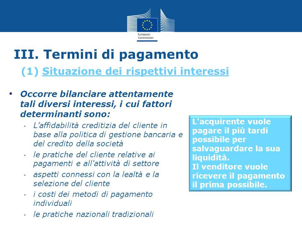 III. Termini di pagamento Occorre bilanciare attentamente tali diversi interessi, i cui fattori determinanti sono: Laffidabilità creditizia del client