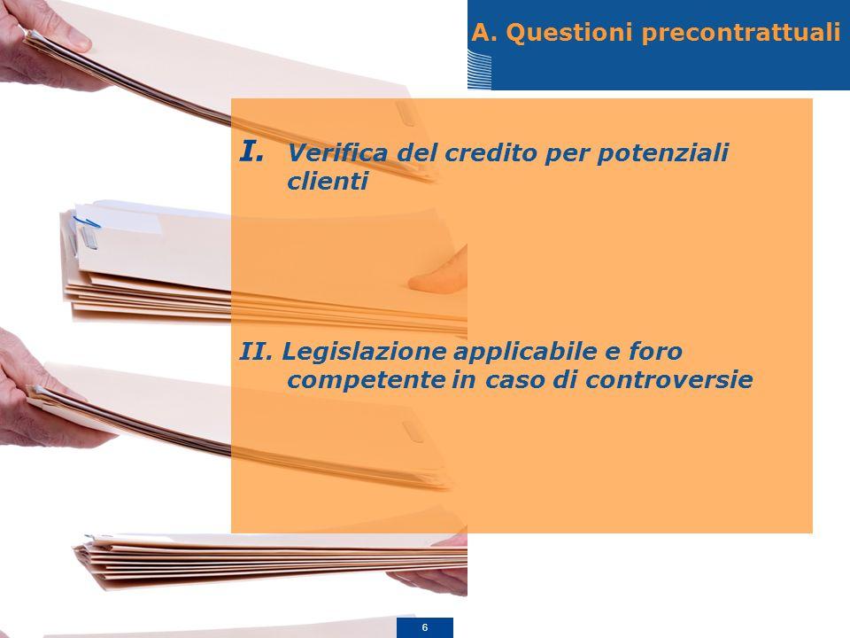 A. Questioni precontrattuali I. Verifica del credito per potenziali clienti II. Legislazione applicabile e foro competente in caso di controversie 6