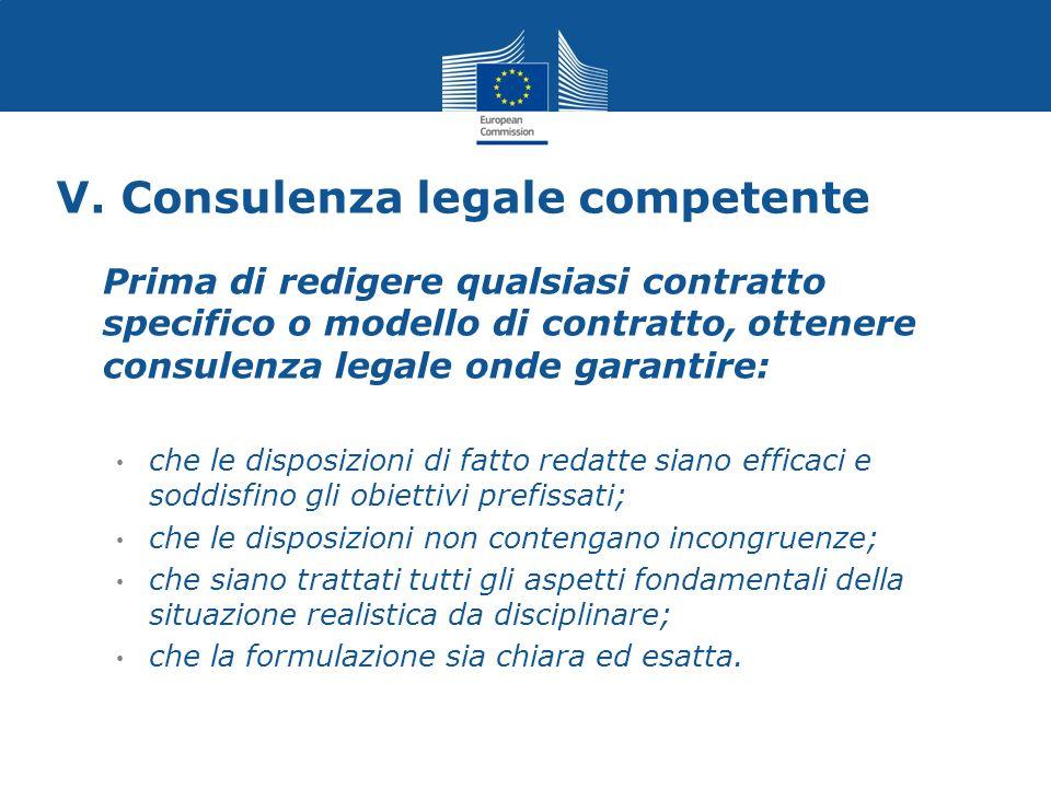 V. Consulenza legale competente Prima di redigere qualsiasi contratto specifico o modello di contratto, ottenere consulenza legale onde garantire: che