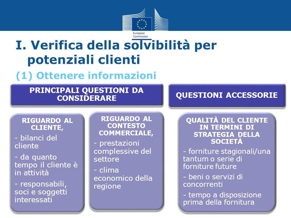 I. Verifica della solvibilità per potenziali clienti PRINCIPALI QUESTIONI DA CONSIDERARE RIGUARDO AL CLIENTE, - bilanci del cliente - da quanto tempo