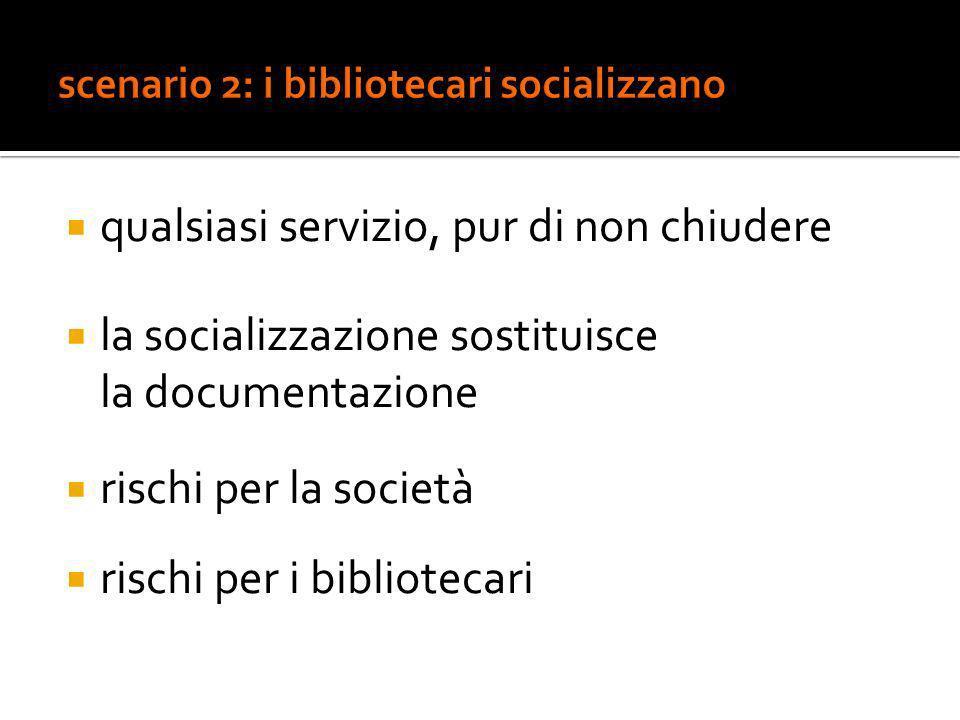 qualsiasi servizio, pur di non chiudere la socializzazione sostituisce la documentazione rischi per la società rischi per i bibliotecari