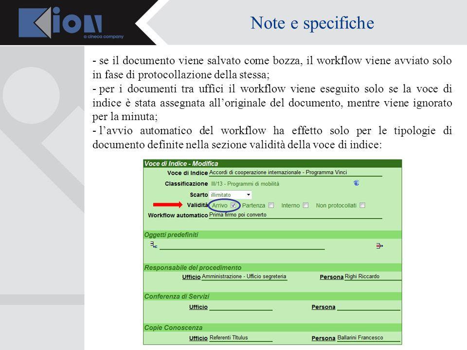 Note e specifiche - se il documento viene salvato come bozza, il workflow viene avviato solo in fase di protocollazione della stessa; - per i document