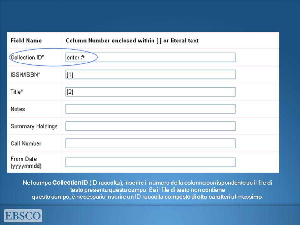 Nel campo Collection ID (ID raccolta), inserire il numero della colonna corrispondente se il file di testo presenta questo campo.