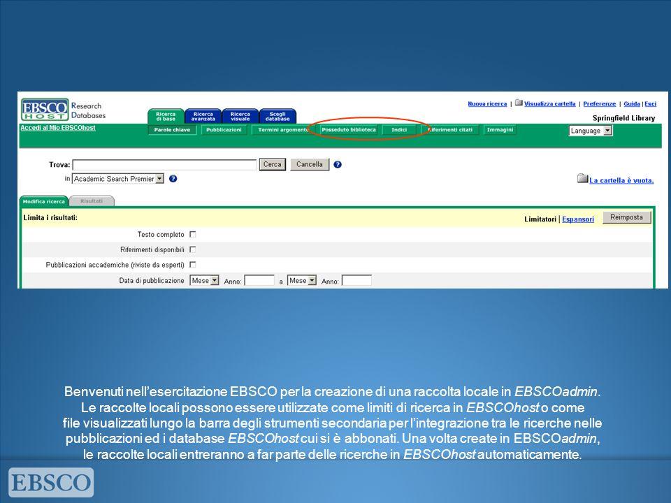 Benvenuti nellesercitazione EBSCO per la creazione di una raccolta locale in EBSCOadmin.