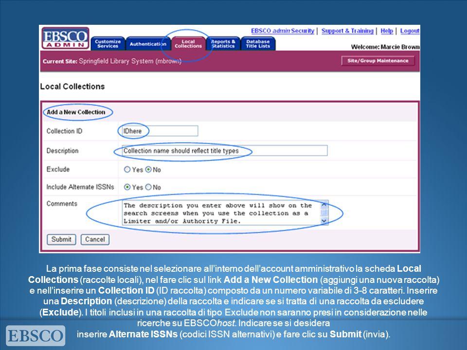 La prima fase consiste nel selezionare allinterno dellaccount amministrativo la scheda Local Collections (raccolte locali), nel fare clic sul link Add a New Collection (aggiungi una nuova raccolta) e nellinserire un Collection ID (ID raccolta) composto da un numero variabile di 3-8 caratteri.