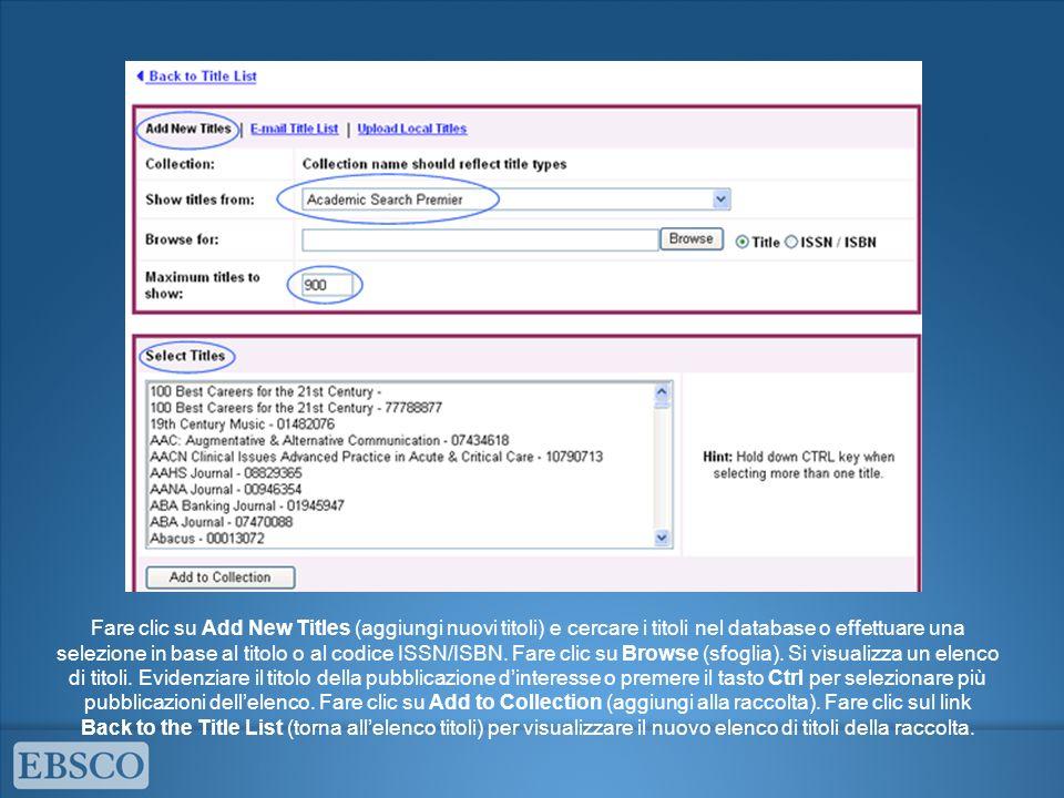 Fare clic su Add New Titles (aggiungi nuovi titoli) e cercare i titoli nel database o effettuare una selezione in base al titolo o al codice ISSN/ISBN.