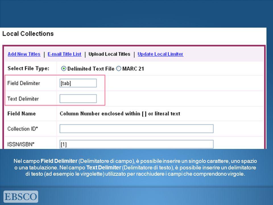 Nel campo Field Delimiter (Delimitatore di campo), è possibile inserire un singolo carattere, uno spazio o una tabulazione.
