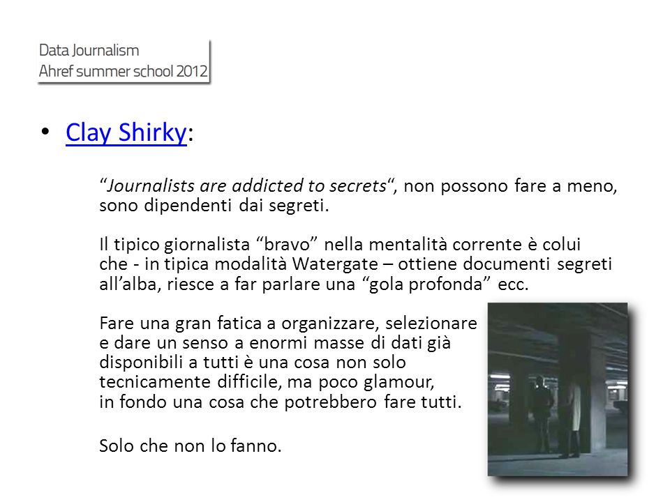 Clay Shirky: Clay Shirky Journalists are addicted to secrets, non possono fare a meno, sono dipendenti dai segreti.