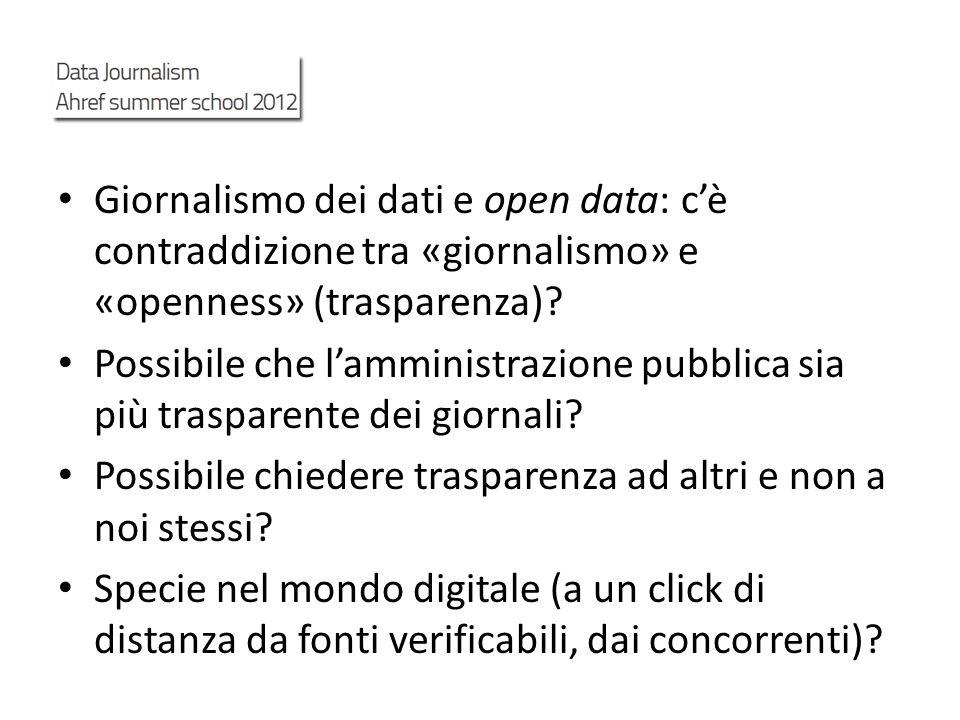 Giornalismo dei dati e open data: cè contraddizione tra «giornalismo» e «openness» (trasparenza)? Possibile che lamministrazione pubblica sia più tras