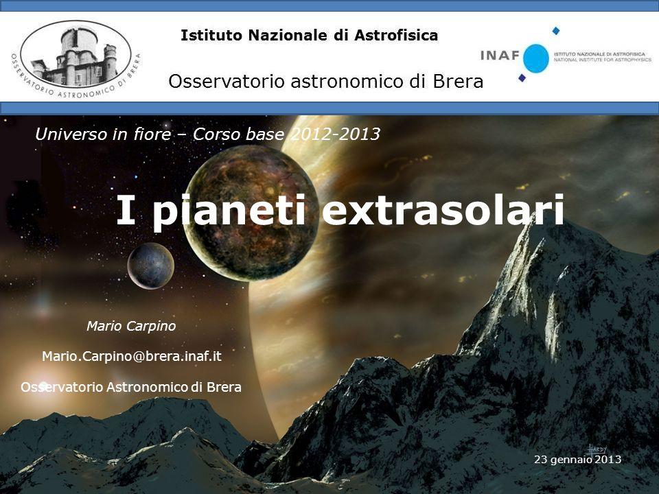 Istituto Nazionale di Astrofisica Osservatorio astronomico di Brera Universo in fiore – Corso base 2012-2013 23 gennaio 2013 I pianeti extrasolari Mar