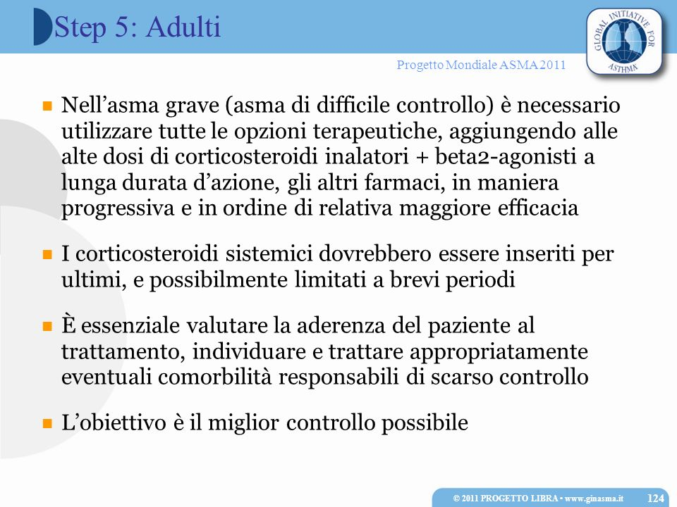 Progetto Mondiale ASMA 2011 Nellasma grave (asma di difficile controllo) è necessario utilizzare tutte le opzioni terapeutiche, aggiungendo alle alte