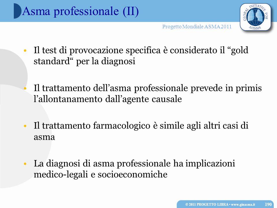 Progetto Mondiale ASMA 2011 Asma professionale (II) Il test di provocazione specifica è considerato il gold standard per la diagnosi Il trattamento de