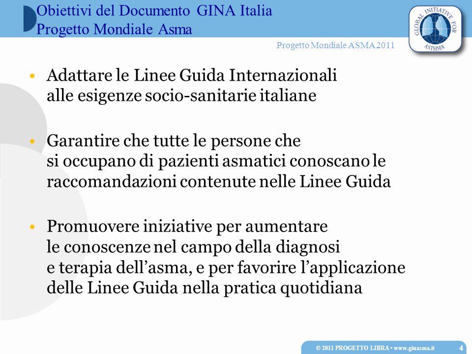 Progetto Mondiale ASMA 2011 Adattare le Linee Guida Internazionali alle esigenze socio-sanitarie italiane Garantire che tutte le persone che si occupa
