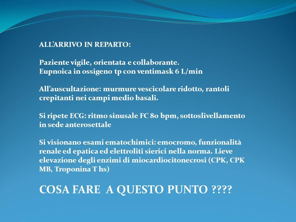 ALLARRIVO IN REPARTO: Paziente vigile, orientata e collaborante. Eupnoica in ossigeno tp con ventimask 6 L/min Allauscultazione: murmure vescicolare r