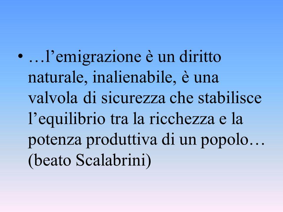 …lemigrazione è un diritto naturale, inalienabile, è una valvola di sicurezza che stabilisce lequilibrio tra la ricchezza e la potenza produttiva di u