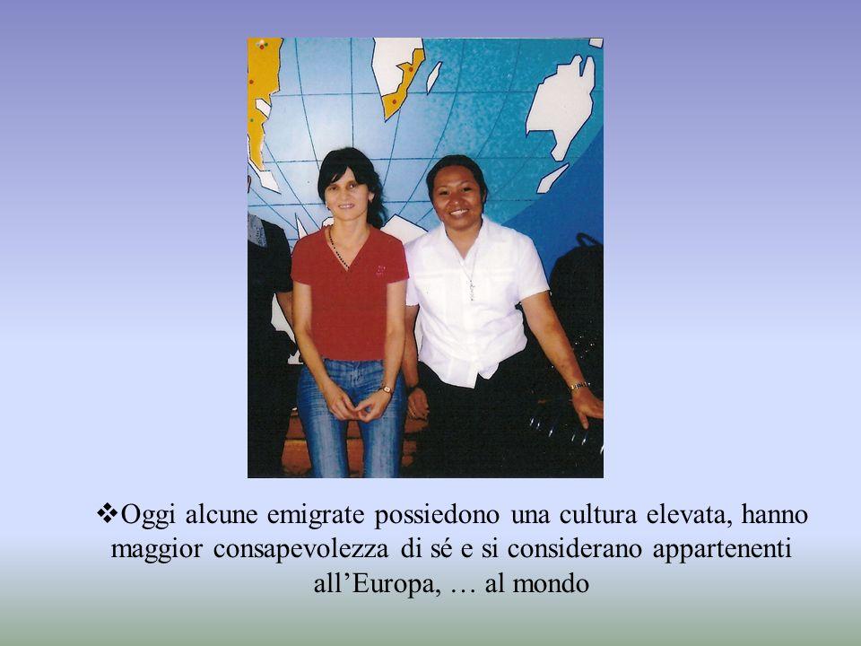 Oggi alcune emigrate possiedono una cultura elevata, hanno maggior consapevolezza di sé e si considerano appartenenti allEuropa, … al mondo