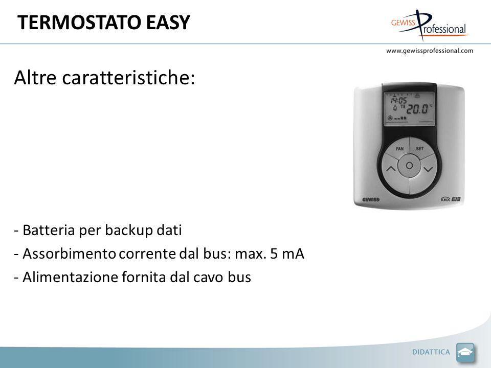 TERMOSTATO EASY Altre caratteristiche: - Batteria per backup dati - Assorbimento corrente dal bus: max. 5 mA - Alimentazione fornita dal cavo bus